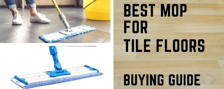 Best Mop for Tile Floors – Buying Guide